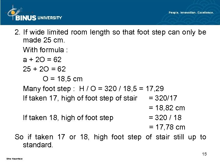 2. If wide limited room length so that foot step can only be made