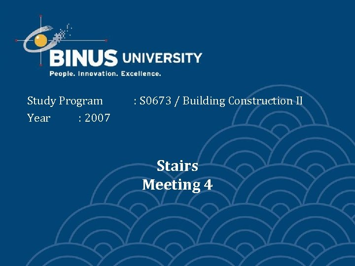Study Program Year : 2007 : S 0673 / Building Construction II Stairs Meeting