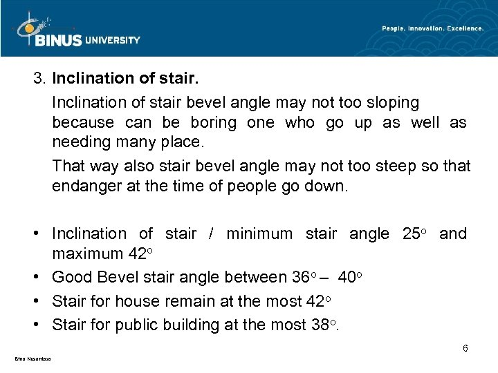 3. Inclination of stair bevel angle may not too sloping because can be boring