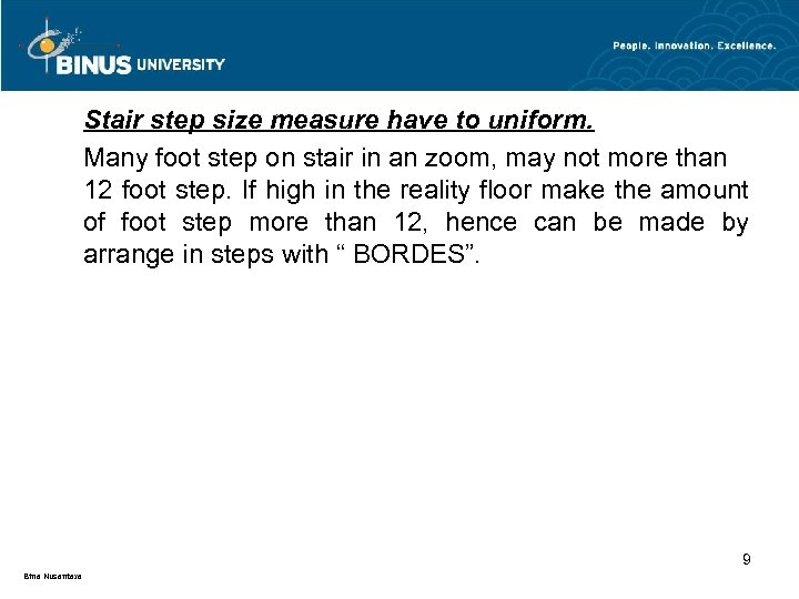 Stair step size measure have to uniform. Many foot step on stair in an
