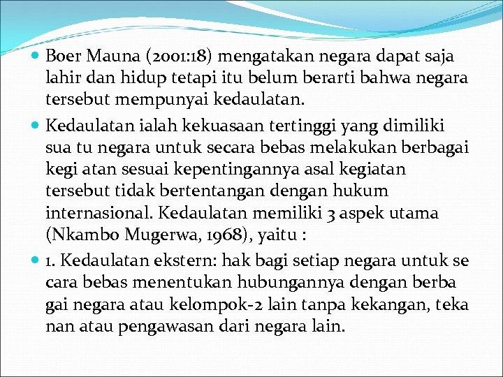 Boer Mauna (2001: 18) mengatakan negara dapat saja lahir dan hidup tetapi itu