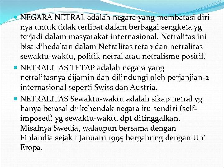 NEGARA NETRAL adalah negara yang membatasi diri nya untuk tidak terlibat dalam berbagai