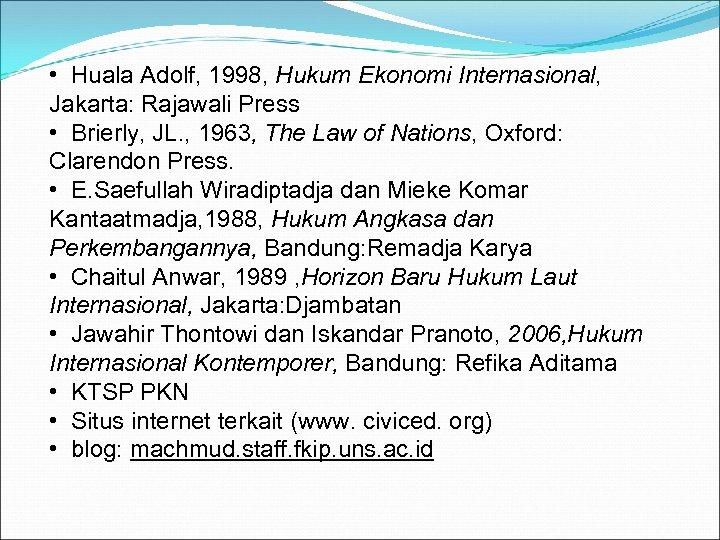 • Huala Adolf, 1998, Hukum Ekonomi Internasional, Jakarta: Rajawali Press • Brierly, JL.