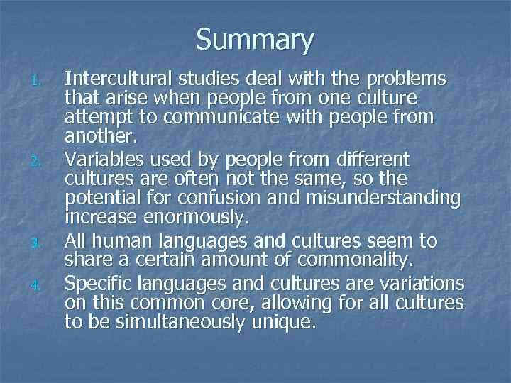 Summary 1. 2. 3. 4. Intercultural studies deal with the problems that arise when