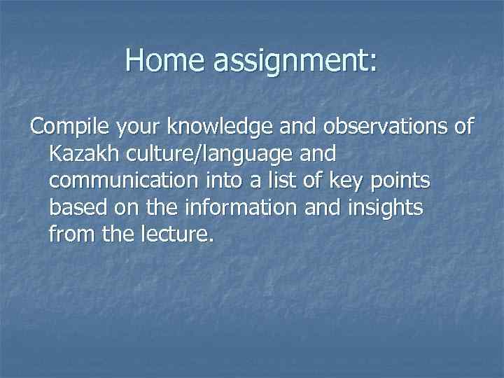Home assignment: Compile your knowledge and observations of Kazakh culture/language and communication into a