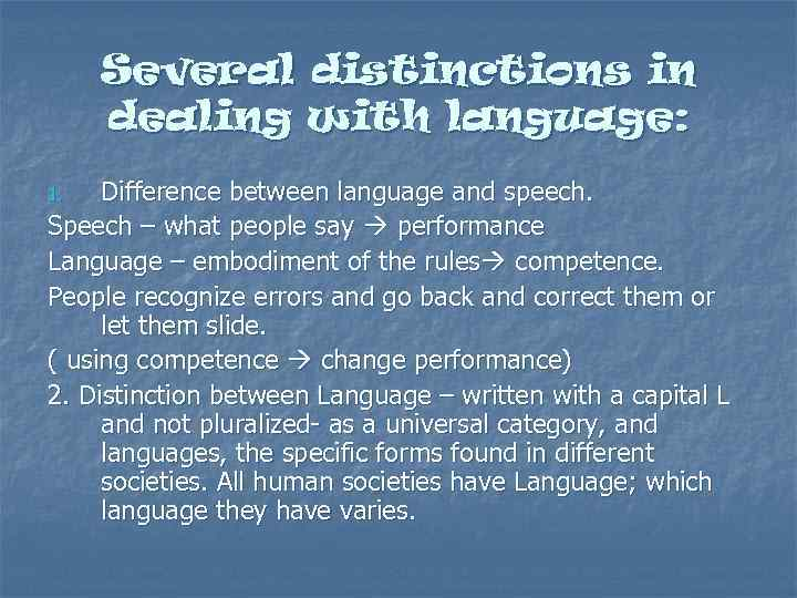 Several distinctions in dealing with language: Difference between language and speech. Speech – what