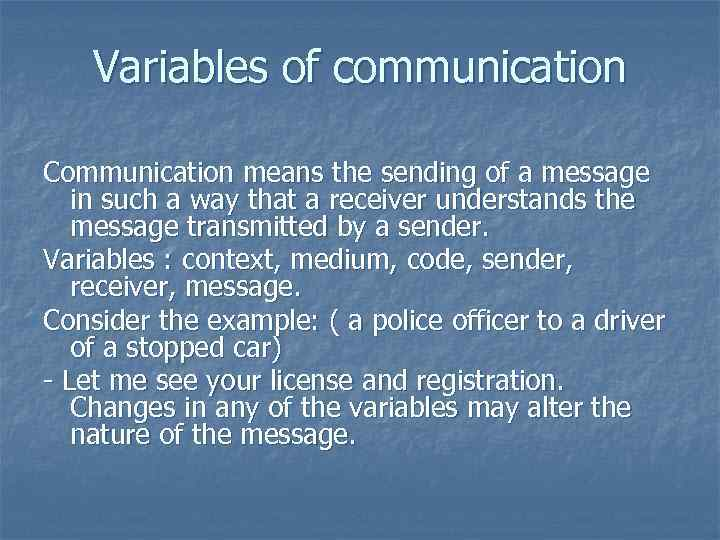 Variables of communication Communication means the sending of a message in such a way