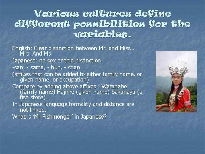 Various cultures define different possibilities for the variables. English: Clear distinction between Mr. and