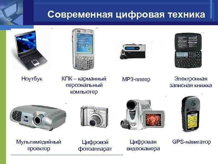 Современная цифровая техника Ноутбук Мультимедийный проектор КПК – карманный персональный компьютер Цифровой фотоаппарат MP