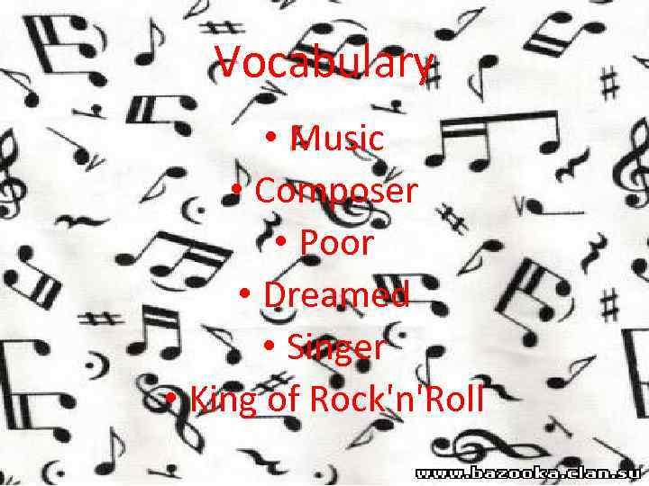 Vocabulary • Music • Composer • Poor • Dreamed • Singer • King of