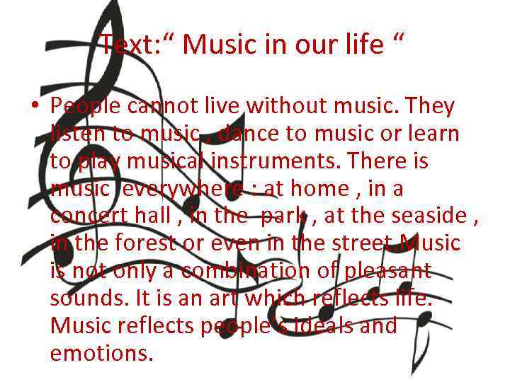 "Text: "" Music in our life "" • People cannot live without music. They"