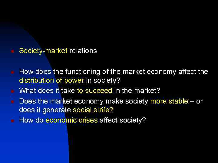 n n n Society-market relations How does the functioning of the market economy affect