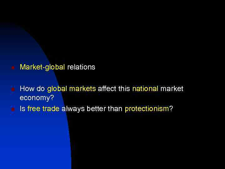 n n n Market-global relations How do global markets affect this national market economy?