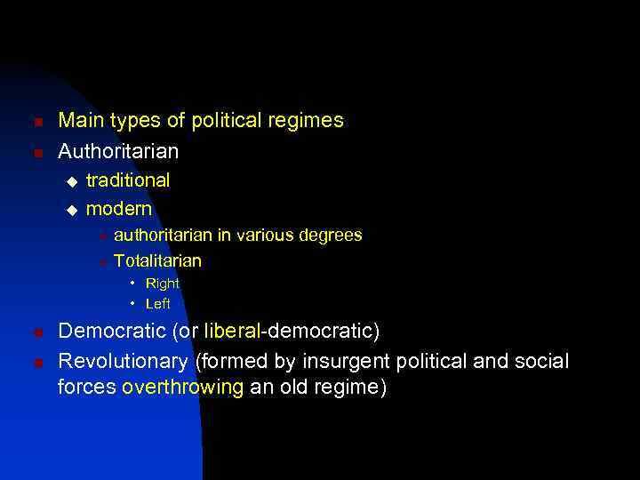 n n Main types of political regimes Authoritarian u u traditional modern authoritarian in