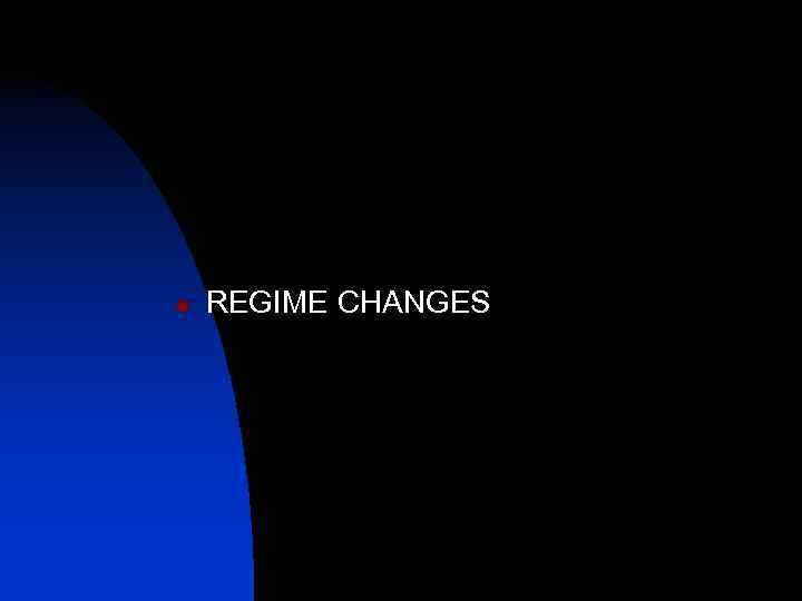 n REGIME CHANGES
