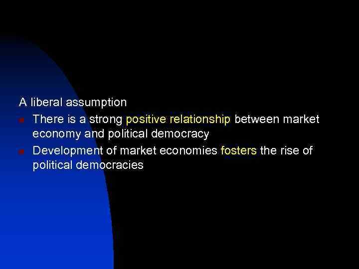 A liberal assumption n There is a strong positive relationship between market economy and