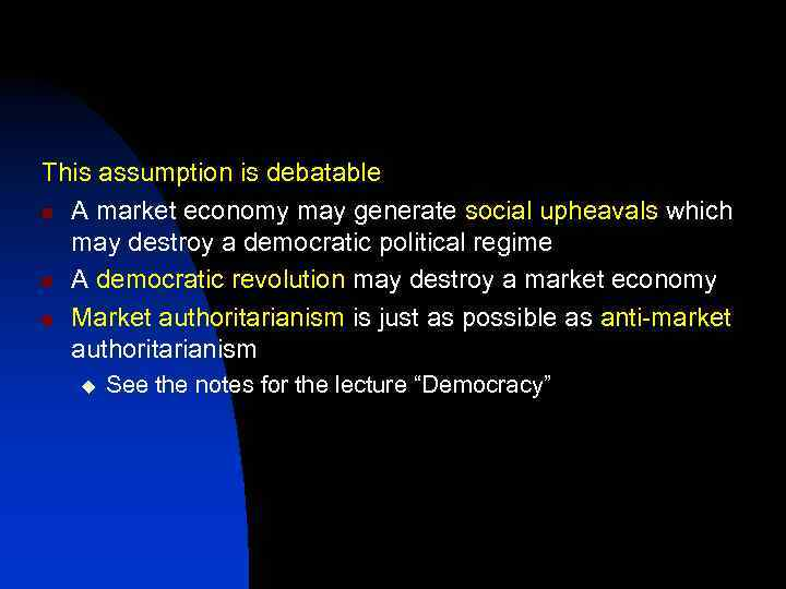 This assumption is debatable n A market economy may generate social upheavals which may