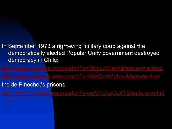 In September 1973 a right-wing military coup against the democratically elected Popular Unity government