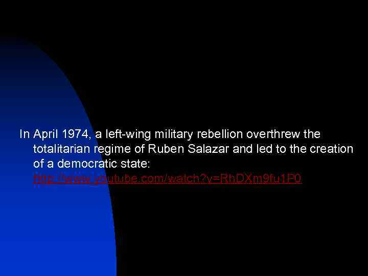In April 1974, a left-wing military rebellion overthrew the totalitarian regime of Ruben Salazar