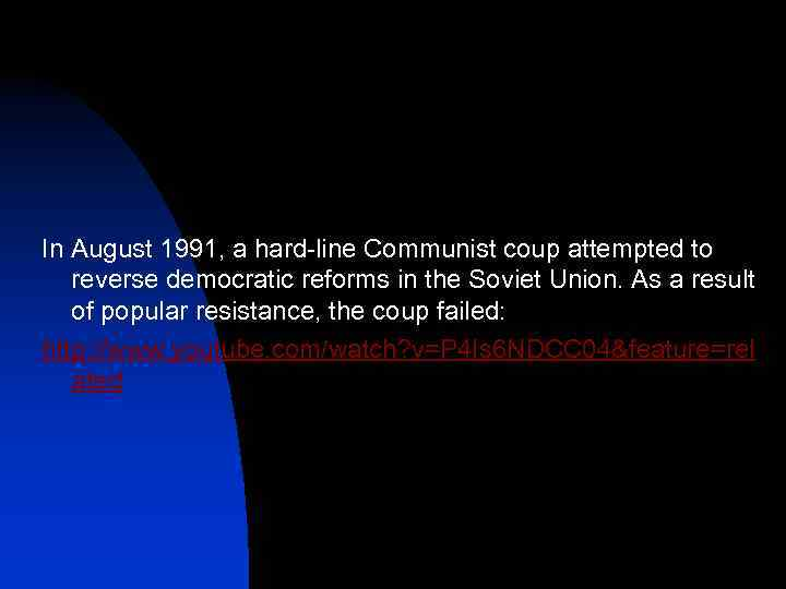 In August 1991, a hard-line Communist coup attempted to reverse democratic reforms in the