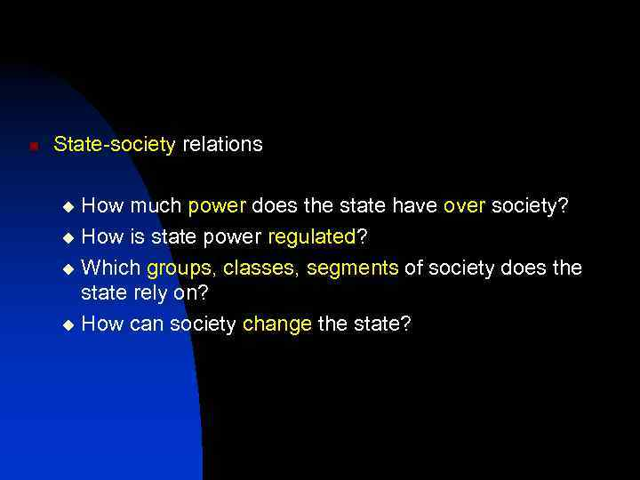 n State-society relations How much power does the state have over society? u How