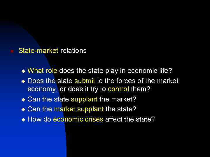 n State-market relations What role does the state play in economic life? u Does
