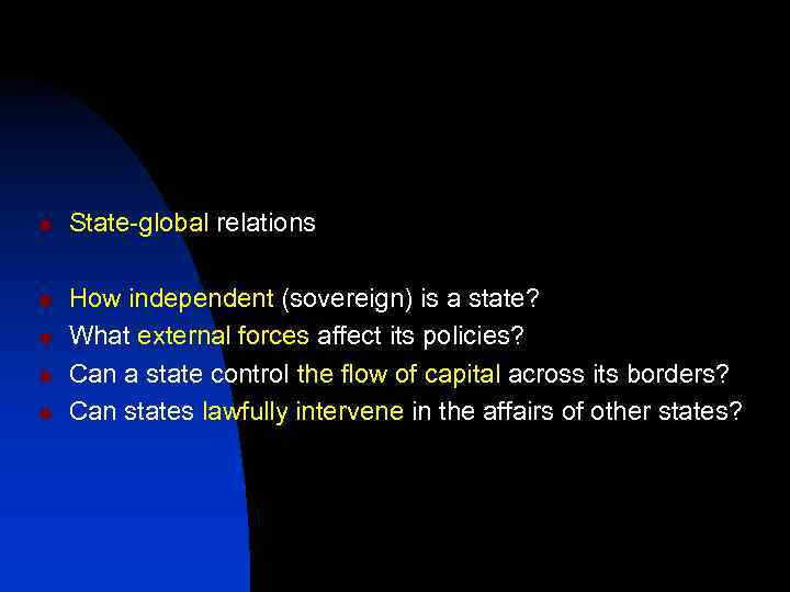 n n n State-global relations How independent (sovereign) is a state? What external forces