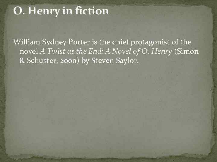 O. Henry in fiction William Sydney Porter is the chief protagonist of the novel
