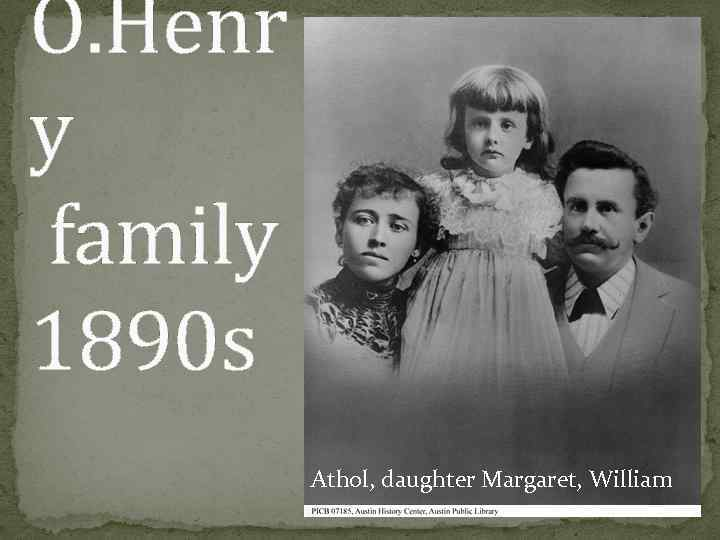 O. Henr y family 1890 s Athol, daughter Margaret, William