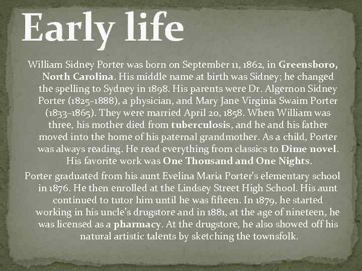 Early life William Sidney Porter was born on September 11, 1862, in Greensboro, North