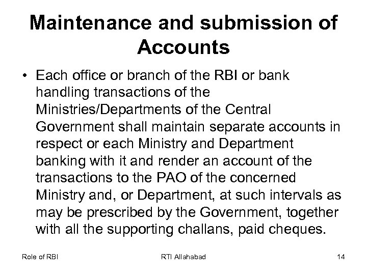 Maintenance and submission of Accounts • Each office or branch of the RBI or