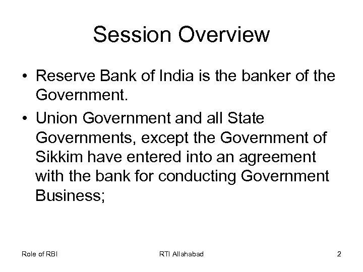 Session Overview • Reserve Bank of India is the banker of the Government. •