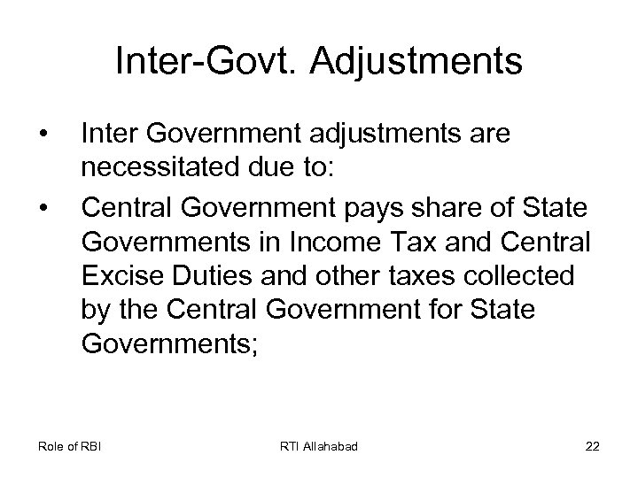 Inter-Govt. Adjustments • • Inter Government adjustments are necessitated due to: Central Government pays