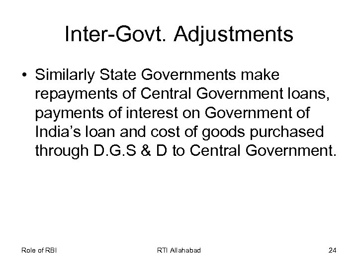 Inter-Govt. Adjustments • Similarly State Governments make repayments of Central Government loans, payments of