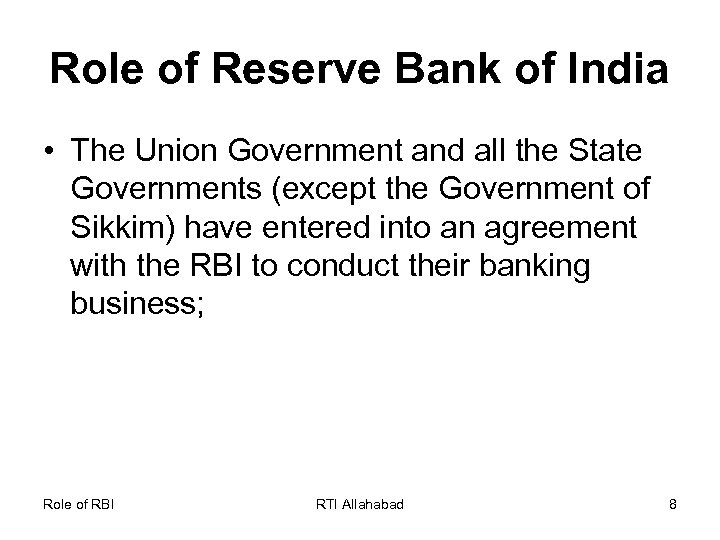 Role of Reserve Bank of India • The Union Government and all the State