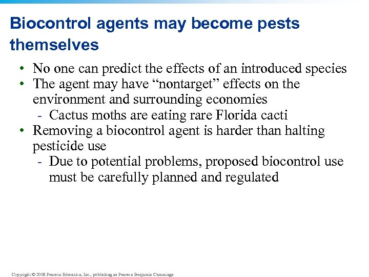 Biocontrol agents may become pests themselves • No one can predict the effects of