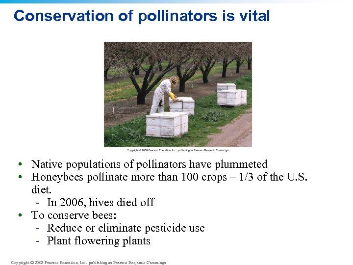 Conservation of pollinators is vital • Native populations of pollinators have plummeted • Honeybees