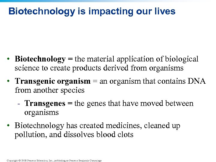 Biotechnology is impacting our lives • Biotechnology = the material application of biological science