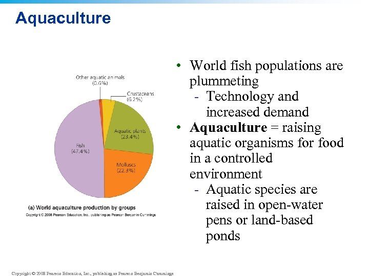 Aquaculture • World fish populations are plummeting - Technology and increased demand • Aquaculture