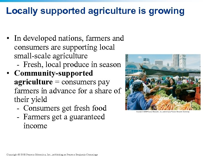 Locally supported agriculture is growing • In developed nations, farmers and consumers are supporting