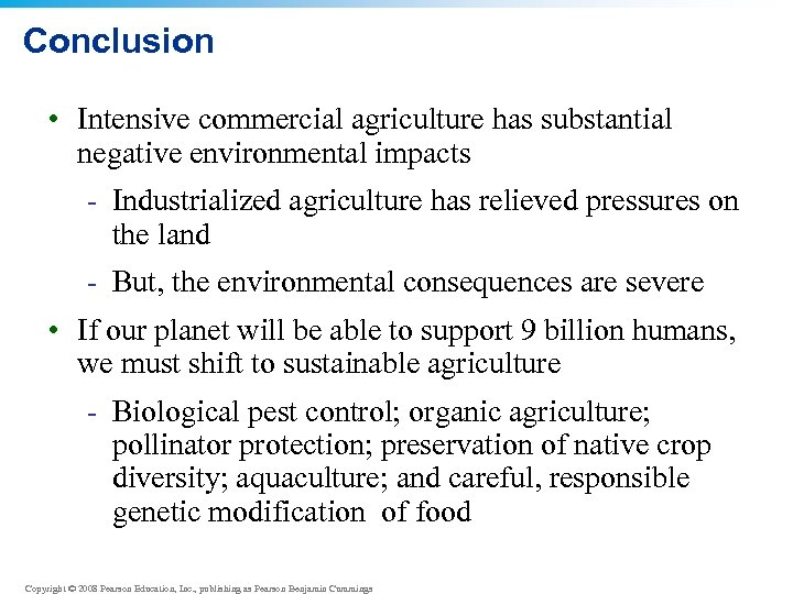 Conclusion • Intensive commercial agriculture has substantial negative environmental impacts - Industrialized agriculture has
