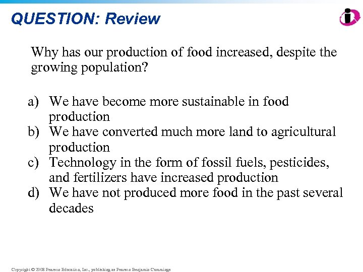 QUESTION: Review Why has our production of food increased, despite the growing population? a)