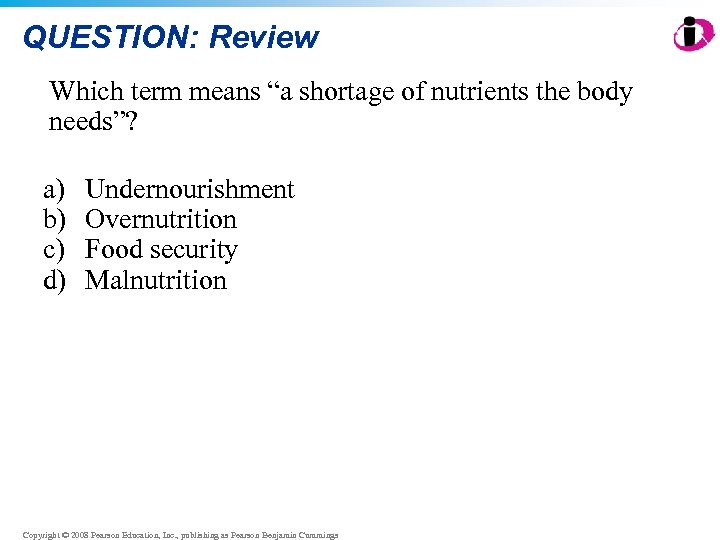 """QUESTION: Review Which term means """"a shortage of nutrients the body needs""""? a) b)"""