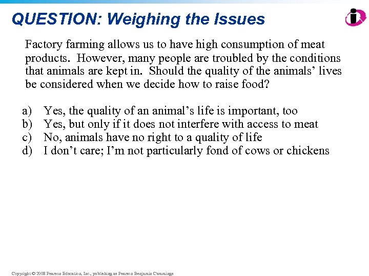 QUESTION: Weighing the Issues Factory farming allows us to have high consumption of meat