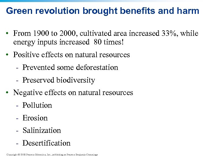 Green revolution brought benefits and harm • From 1900 to 2000, cultivated area increased