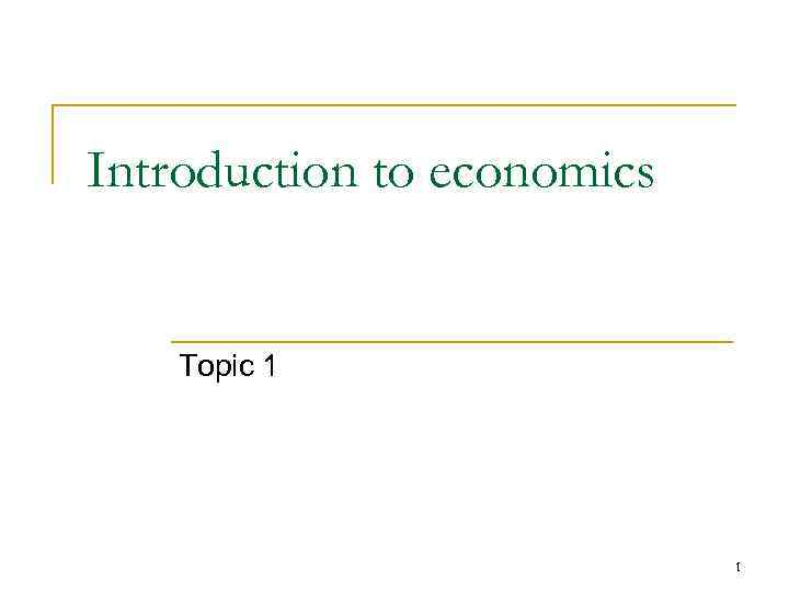 Introduction to economics Topic 1 1