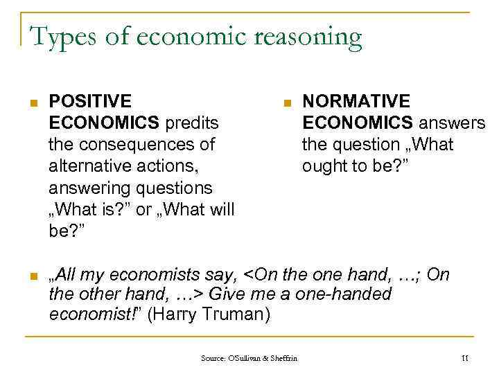 Types of economic reasoning n POSITIVE ECONOMICS predits the consequences of alternative actions, answering