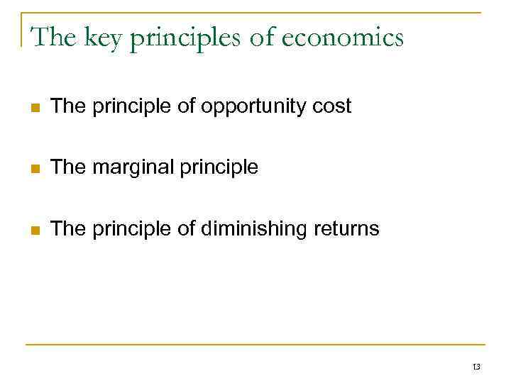 The key principles of economics n The principle of opportunity cost n The marginal