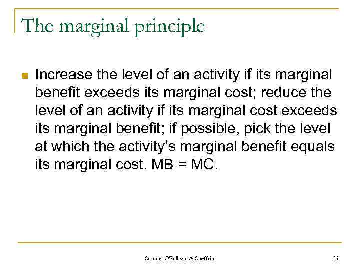 The marginal principle n Increase the level of an activity if its marginal benefit