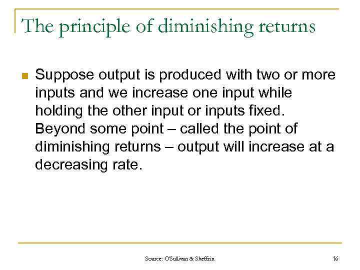 The principle of diminishing returns n Suppose output is produced with two or more